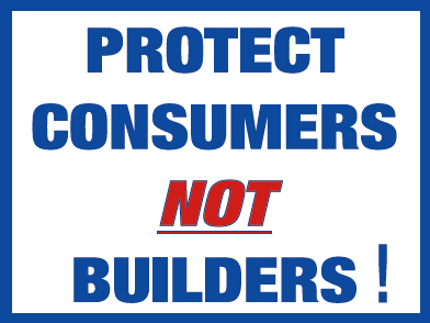 Protect Consumers NOT Builders